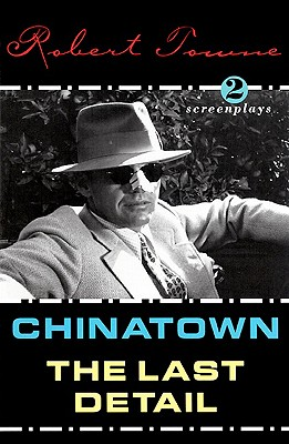 Chinatown and the Last Detail By Towne, Robert
