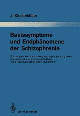 Basissymptome Und Endphanomene Der Schizophrenie By Klosterkotter, Joachim/ Berner, Peter (FRW)